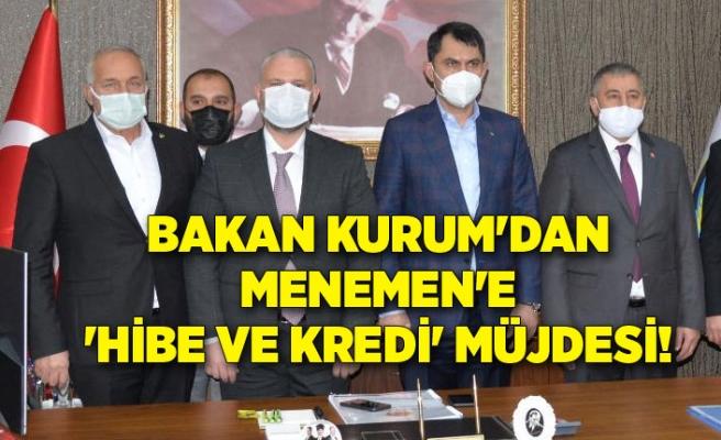 Bakan Kurum'dan Menemen'e 'hibe ve kredi' müjdesi!