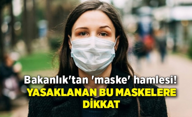 Bakanlık'tan 'maske' hamlesi! Yasaklanan bu maskelere dikkat