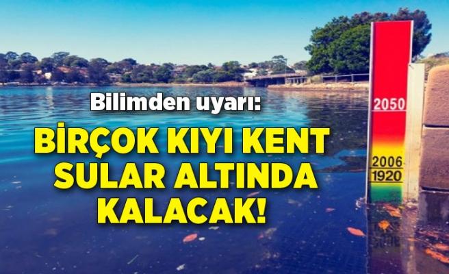 Bilimden uyarı: Birçok kıyı kent sular altında kalacak!