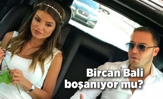 Bircan Bali boşanıyor mu?