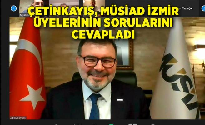 Çetinkayış, MÜSİAD İzmir üyelerinin sorularını cevapladı