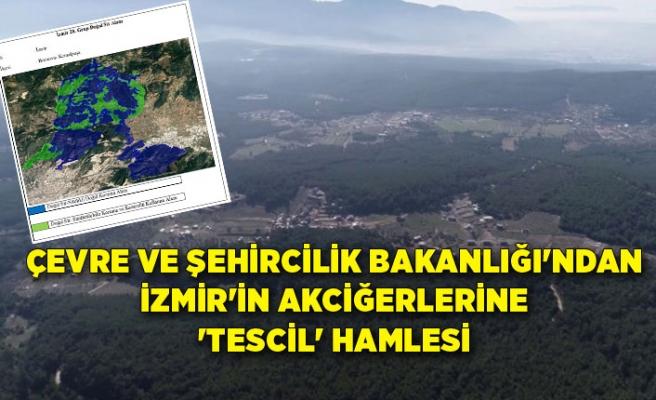 Çevre ve Şehircilik Bakanlığı'ndan İzmir'in akciğerlerine 'tescil' hamlesi