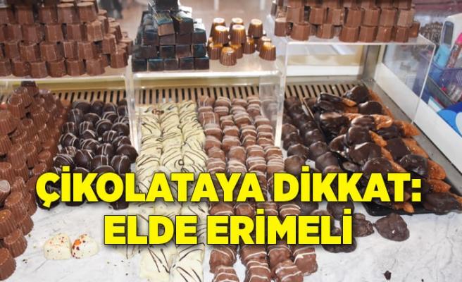 Çikolataya dikkat; Elde erimeli, kırıldığında kırıntı dökmemeli