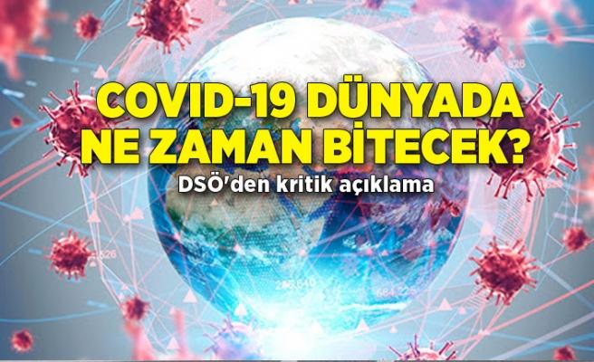 COVID-19 dünyada ne zaman bitecek? DSÖ'den açıklama