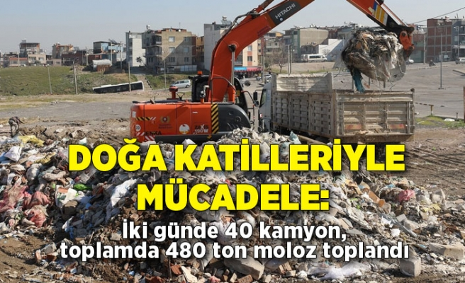 Doğa katilleriyle mücadele: İki günde 40 kamyon, toplamda 480 ton moloz toplandı