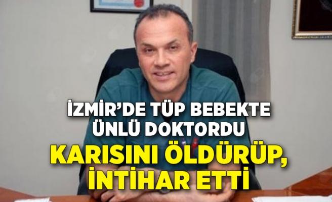 İzmir'de tüp bebekte ünlü doktordu! Karısını öldürüp intihar etti