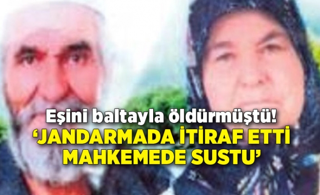 Eşini baltayla öldüren sanık duruşma da susunca rapor istendi