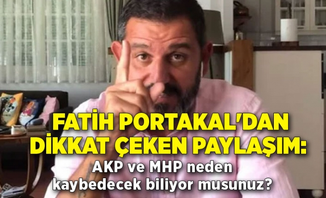 Fatih Portakal'dan dikkat çeken paylaşım: AKP ve MHP neden kaybedecek biliyor musunuz?