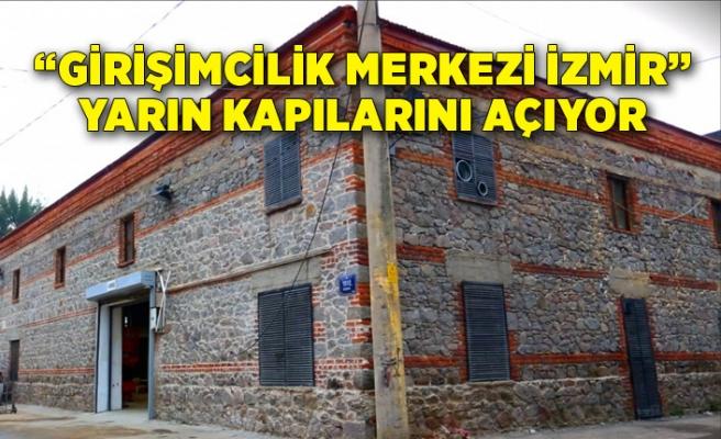 """""""Girişimcilik Merkezi İzmir"""" yarın kapılarını açıyor"""