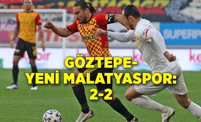 Göztepe-Yeni Malatyaspor: 2-2