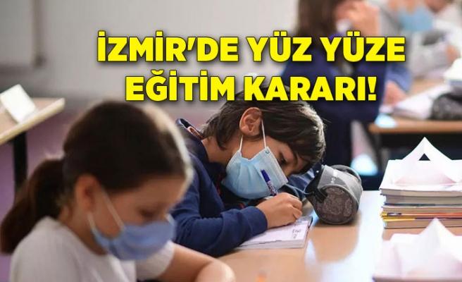 İzmir'de yüz yüze eğitim kararı!