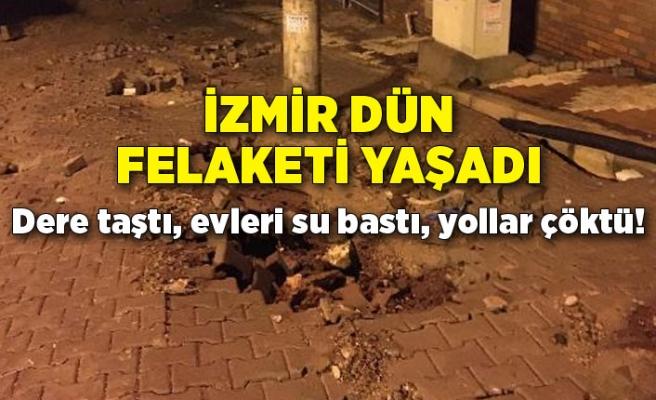 İzmir dün felaketi yaşadı: Dere taştı, evleri su bastı, yollar çöktü!
