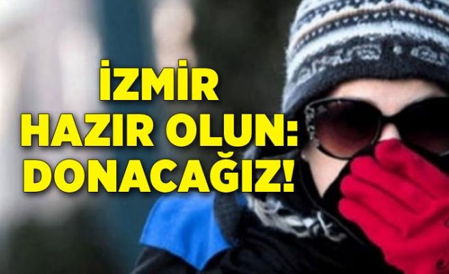 İzmir hazır olun: Donacağız!