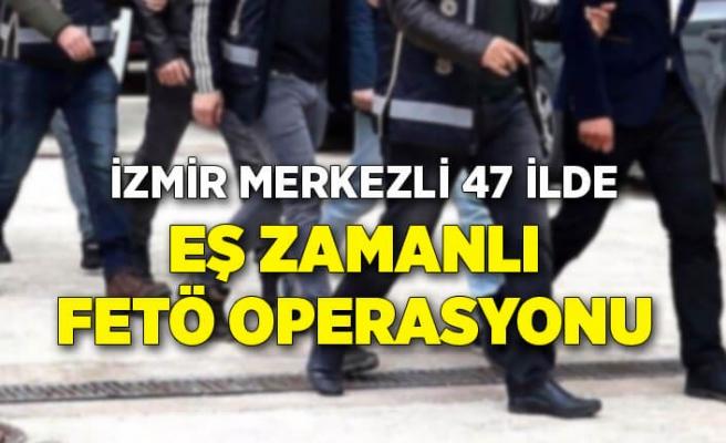 İzmir merkezli 47 ilde eş zamanlı FETÖ operasyonu