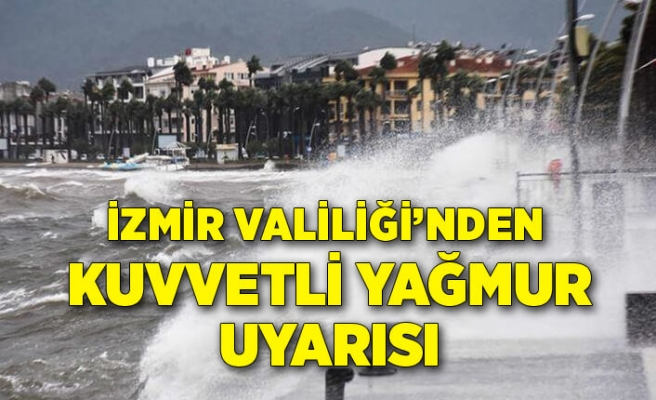 İzmir Valiliği'nden kuvvetli yağmur uyarısı