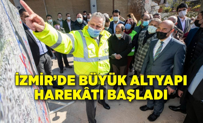 İzmir'de büyük altyapı harekâtı başladı