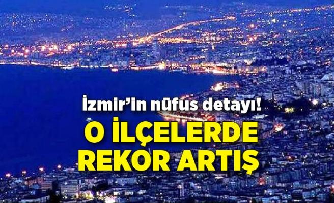 İzmir'in nüfus detayı! O ilçelerde rekor artış