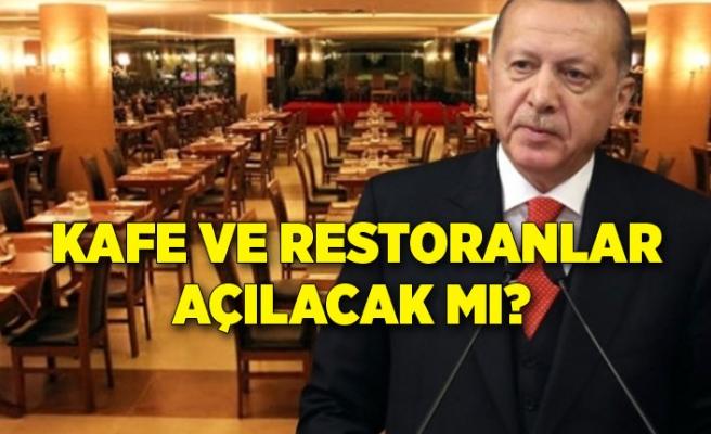 Kafe ve restoranlar açılacak mı? Erdoğan açıkladı