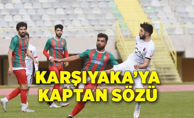 Karşıyaka'ya kaptan sözü