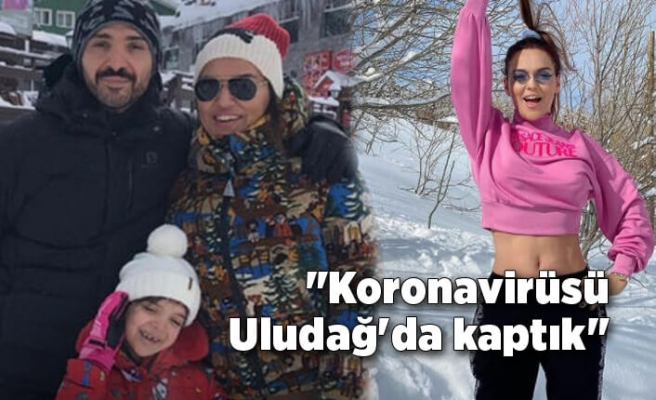 """""""Koronavirüsü Uludağ'da kaptık"""""""