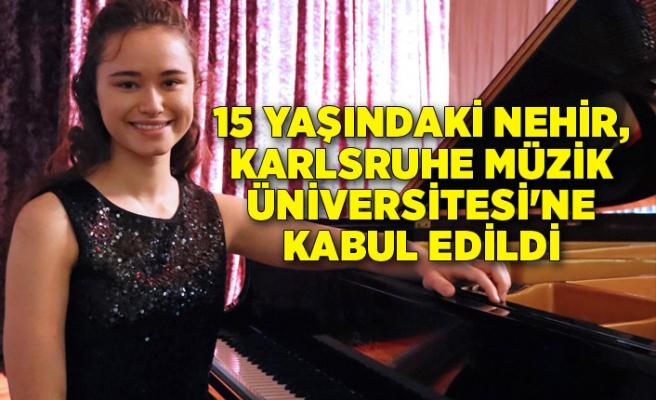 Nehir, Almanya'nın saygın müzik okuluna kabul edildi
