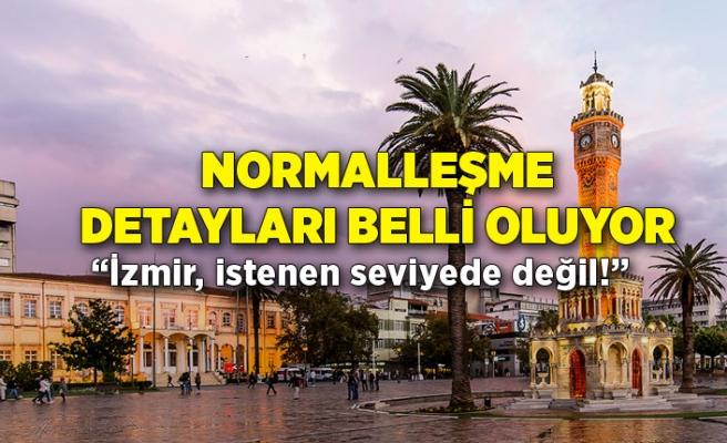 Normalleşme detayları belli oluyor: İzmir istenen seviyede değil!