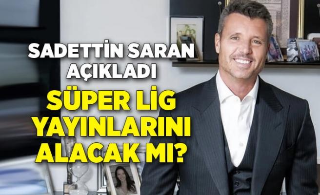 Sadettin Saran: Yeni Süper Lig yayın ihalesinde son derece iddialıyız