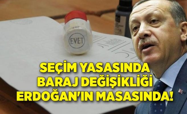 Seçim yasasında baraj değişikliği Erdoğan'ın masasında!