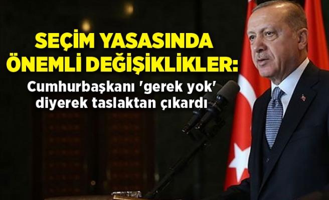 Seçim yasasında önemli değişiklikler: Cumhurbaşkanı Erdoğan 'gerek yok' diyerek taslaktan çıkardı