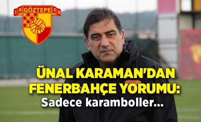 Ünal Karaman'dan Fenerbahçe yorumu: Sadece karamboller...