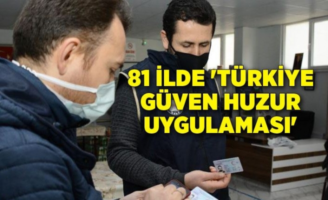 81 ilde 'Türkiye Güven Huzur Uygulaması'