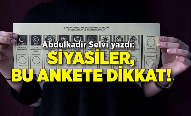 Abdulkadir Selvi yazdı: Siyasiler, bu ankete dikkat!