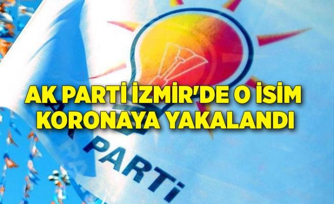 AK Parti İzmir'de o isim koronaya yakalandı