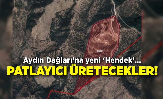 Aydın Dağları'na yeni 'Hendek'… Patlayıcı üretecekler!