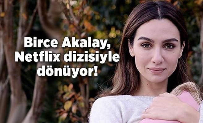 Birce Akalay, Netflix dizisiyle dönüyor!