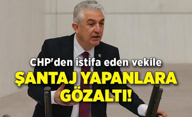 CHP'den istifa eden vekile şantaj yapanlara gözaltı!
