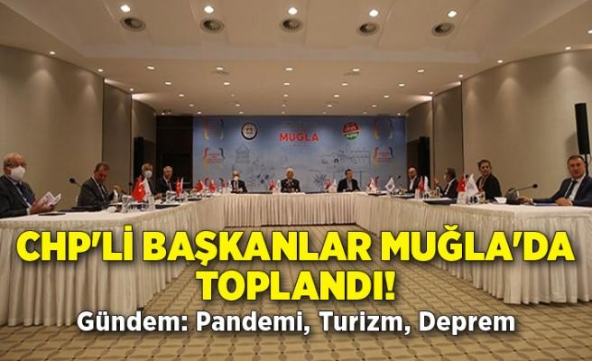 CHP'li başkanlar Muğla'da toplandı! Gündem: Pandemi, Turizm, Deprem