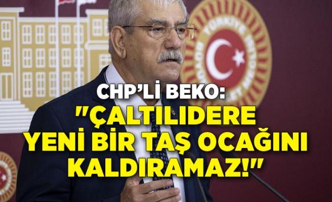 """CHP'li Beko: """"Çaltılıdere yeni bir taş ocağını kaldıramaz!"""""""