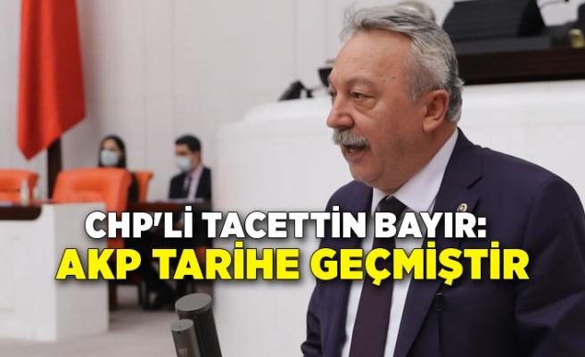 CHP'li Tacettin Bayır: AKP tarihe geçmiştir
