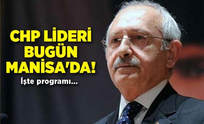 CHP Lideri bugün Manisa'da! İşte programı