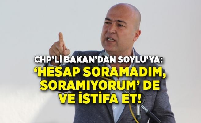 CHP'li Bakan'dan Soylu'ya: İstifa et!