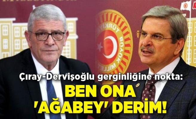 Çıray-Dervişoğlu gerginliğine nokta: 'Ben ona 'Ağabey' derim!