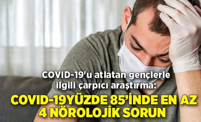 COVID-19'u atlatan gençlerle ilgili çarpıcı araştırma: Yüzde 85'inde en az 4 nörolojik sorun
