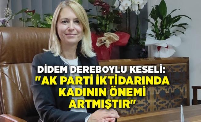 """Didem Dereboylu Keseli: """"AK Parti iktidarında kadının önemi artmıştır"""""""
