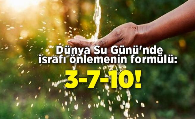 Dünya Su Günü'nde israfı önlemenin formülü: 3-7-10!