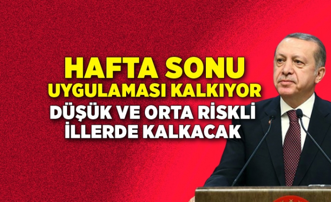 Erdoğan açıkladı: Hafta sonu kısıtlaması kalkıyor!