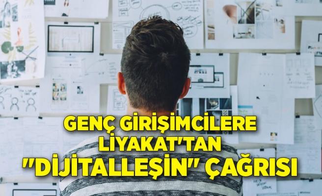 """Genç girişimcilere LİYAKAT'tan """"Dijitalleşin"""" çağrısı"""