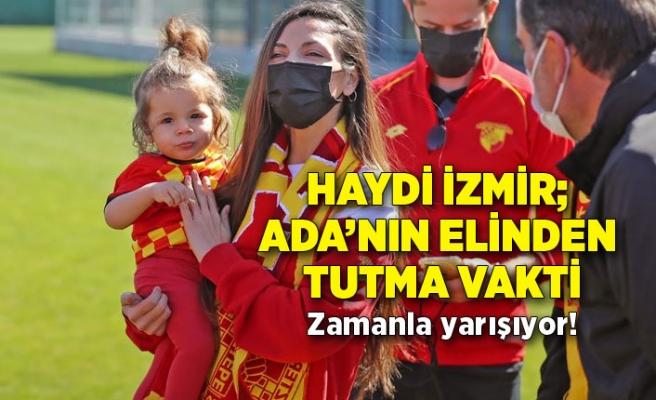 Haydi İzmir; Ada'nın elinden tutma vakti: Zamanla yarışıyor!