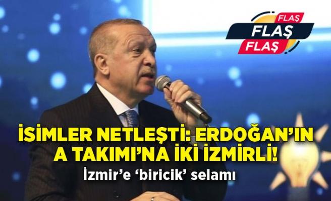 İsimler netleşti: Erdoğan'ın A Takımı'na iki İzmirli!