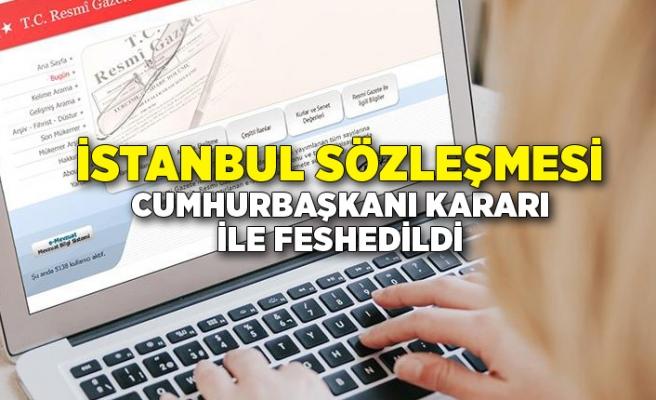 İstanbul Sözleşmesi, Cumhurbaşkanı Kararı ile feshedildi